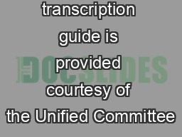 This transcription guide is provided courtesy of the Unified Committee