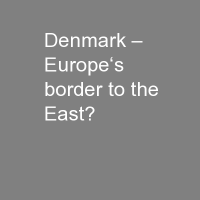 Denmark – Europe's border to the East?