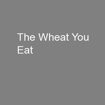 The Wheat You Eat