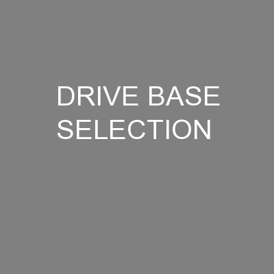 DRIVE BASE SELECTION PowerPoint PPT Presentation