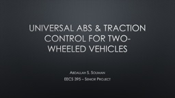 Universal ABS & traction Control For two-Wheeled Vehicl PowerPoint PPT Presentation