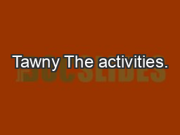 Tawny The activities.