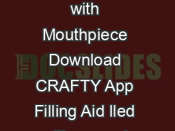 Please charge the CRAFTY Vaporizer before use Removal of Cooling Unit with Mouthpiece Download CRAFTY App Filling Aid lled with ground herbs Using the CRAFTY Vaporizer Fill Filling Chamber with Filli
