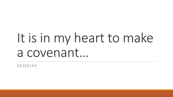 It is in my heart to make a covenant…
