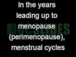 In the years leading up to menopause (perimenopause), menstrual cycles