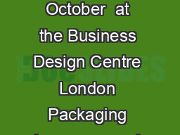 Page Packaging Innovations London and Luxury Packaging   September   October  at the Business Design Centre London Packaging how crammed with creativity takes over the capital London  September  RQGR