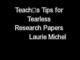 Teach's Tips for Tearless Research Papers         Laurie Michel