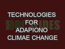 TECHNOLOGIES FOR ADAPIONO CLIMAE CHANGE PowerPoint PPT Presentation