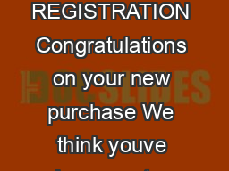 PRODUCT REGISTRATION Congratulations on your new purchase We think youve made a smart move