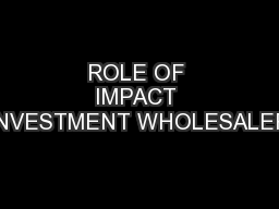ROLE OF IMPACT INVESTMENT WHOLESALER