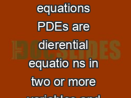 A Crash Course on Partial Dierential Equations Partial dierential equations PDEs are dierential equatio ns in two or more variables and because they involve several dimensions solv ing them numerica