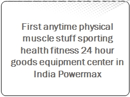 First anytime physical muscle stuff sporting health fitness 24 hour goods equipment center in India