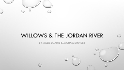 Willows & The Jordan river PowerPoint PPT Presentation