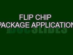FLIP CHIP PACKAGE APPLICATION PowerPoint PPT Presentation
