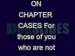 INFORMATION FOR PROSPECTIVE CREDITOR COMMITTEE MEMBERS ON CHAPTER  CASES For those of you who are not attorneys or for whom this is a first experience a word about reorganization cases under Chapter PowerPoint PPT Presentation