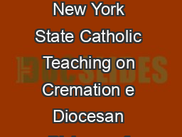 Questions and Answers from the Bishops of New York State Catholic Teaching on Cremation e Diocesan Bishops of New York State Most Rev