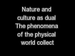 Nature and culture as dual The phenomena of the physical world collect