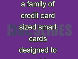 LOGICAL AND PHYSICAL ACCESS SOLUTIONS Crescendo is a family of credit card sized smart cards designed to provide versatile and secure logical and physical access control