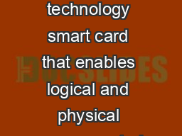 LOGICAL ACCESS SOLUTIONS Crescendo is a credit cardsized multi technology smart card that enables logical and physical access control providing out ofthebox standardscompliant support for hundreds of PowerPoint PPT Presentation
