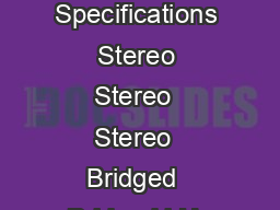 Power Specifications  Stereo  Stereo  Stereo  Bridged  Bridged kHz