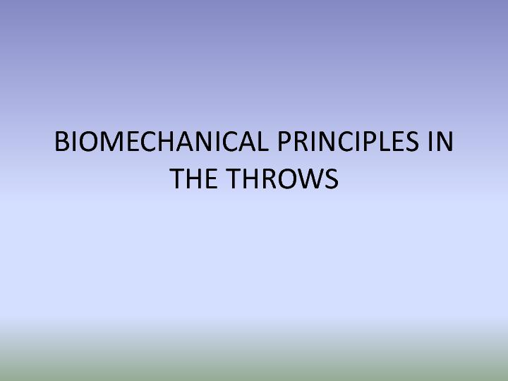 BIOMECHANICAL PRINCIPLES IN THE THROWS
