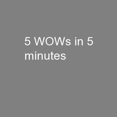 5 WOWs in 5 minutes