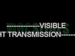 --------------VISIBLE LIGHT TRANSMISSION------------&#x----;-- PowerPoint PPT Presentation