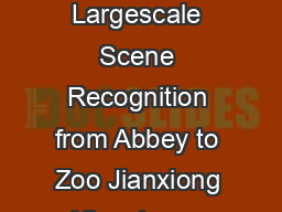 SUN Database Largescale Scene Recognition from Abbey to Zoo Jianxiong Xiao James