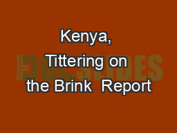 Kenya, Tittering on the Brink  Report #105 May 6, 2009   I have postpo