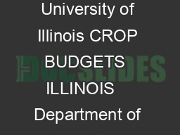 CROP BUDGETS Department of Agricultural and Consumer Economics University of Illinois CROP BUDGETS  ILLINOIS    Department of Agricultural and Consumer Economics University of Illinois January   Intr PowerPoint PPT Presentation