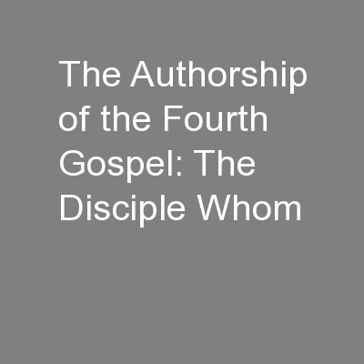 The Authorship of the Fourth Gospel: The Disciple Whom