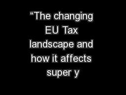"""The changing EU Tax landscape and how it affects super y"