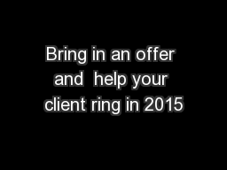 Bring in an offer and  help your client ring in 2015