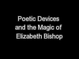 Poetic Devices and the Magic of Elizabeth Bishop PowerPoint PPT Presentation