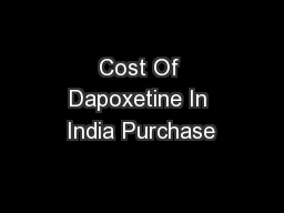 Cost Of Dapoxetine In India Purchase PowerPoint PPT Presentation