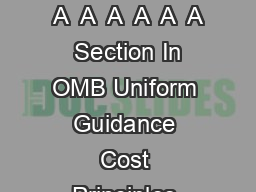 Uniform Guidance Crosswalk from Final Guidance to Existing Guidance A  A  A  A  A  A  A  A  Section In OMB Uniform Guidance Cost Principles Audit and Administrative Requirements for Federal Awards Or