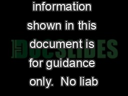The information shown in this document is for guidance only.  No liab