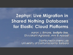 Zephyr: Live Migration in Shared Nothing Databases