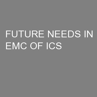 FUTURE NEEDS IN EMC OF ICS