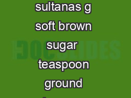 APPLE AND SULTANA OATY CRUMBLE INGREDIENTS  large cooking apples g sultanas g soft brown sugar  teaspoon ground cinnamon optional  dessertspoons water CRUMBLE TOPPING g plain flour g margarinebutter