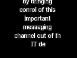 by bringing conrol of this important messaging channel out of th IT de