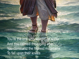 You're the one who walked on water