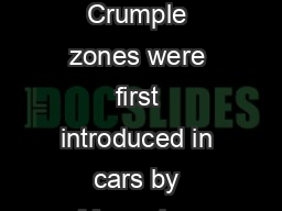 Crumple Zones Crumple zones were first introduced in cars by Mercedes Benz in