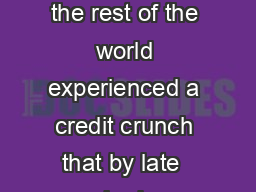RIGINS THE C REDIT RUN  AND RE ESSI In  the United States followed by the rest of the world experienced a credit crunch that by late  had developed into the worst worldwide economic crisis since the