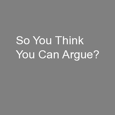 So You Think You Can Argue?