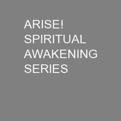 ARISE! SPIRITUAL AWAKENING SERIES