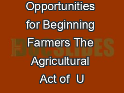 Opportunities for Beginning Farmers The Agricultural Act of  U