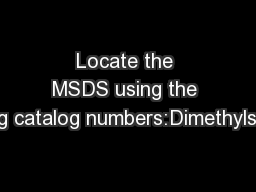 Locate the MSDS using the following catalog numbers:Dimethylsulfoxide