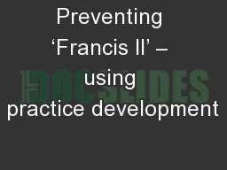Preventing 'Francis II' – using practice development PowerPoint PPT Presentation