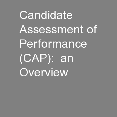 Candidate Assessment of Performance (CAP):  an Overview